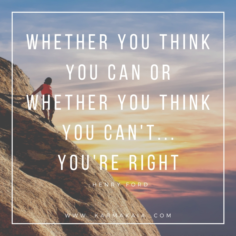 Whether you think you can or whether you think you can't...you're right